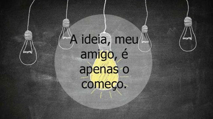 Ideia é apenas o começo